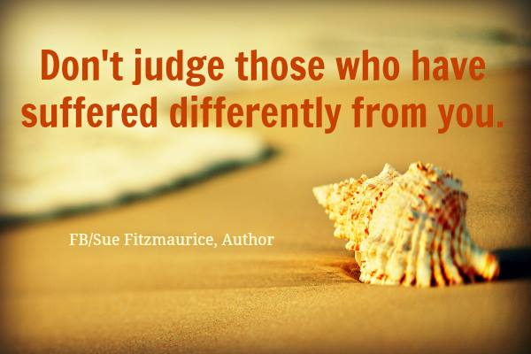 Don' t judge those suffer differently